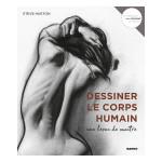 Livre Dessiner le corps humain Une leçon de maître
